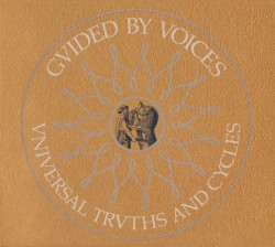 Universal Truths and Cycles by Guided by Voices